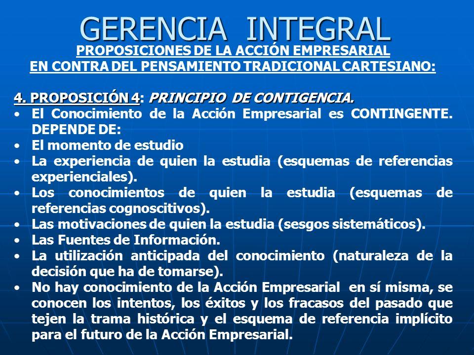 GERENCIA INTEGRAL PROPOSICIONES DE LA ACCIÓN EMPRESARIAL EN CONTRA DEL PENSAMIENTO TRADICIONAL CARTESIANO: 4. PROPOSICIÓN 4PRINCIPIO DE CONTIGENCIA. 4