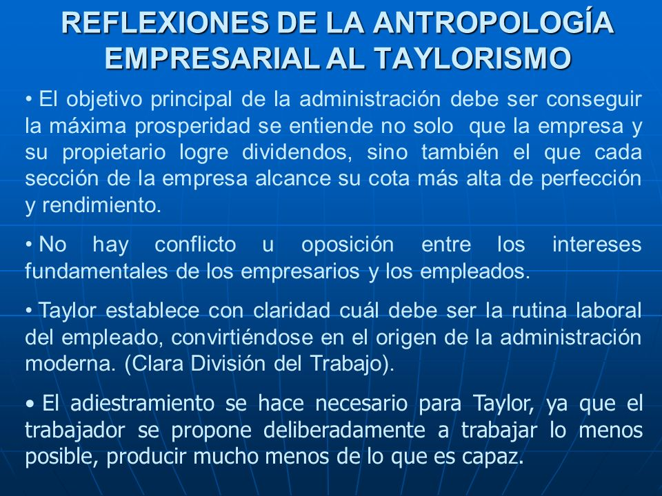 REFLEXIONES DE LA ANTROPOLOGÍA EMPRESARIAL AL TAYLORISMO El objetivo principal de la administración debe ser conseguir la máxima prosperidad se entien