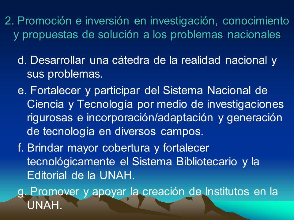 2. Promoción e inversión en investigación, conocimiento y propuestas de solución a los problemas nacionales d. Desarrollar una cátedra de la realidad