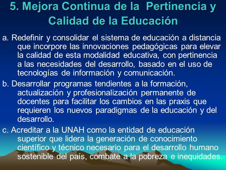 5. Mejora Continua de la Pertinencia y Calidad de la Educación a. Redefinir y consolidar el sistema de educación a distancia que incorpore las innovac