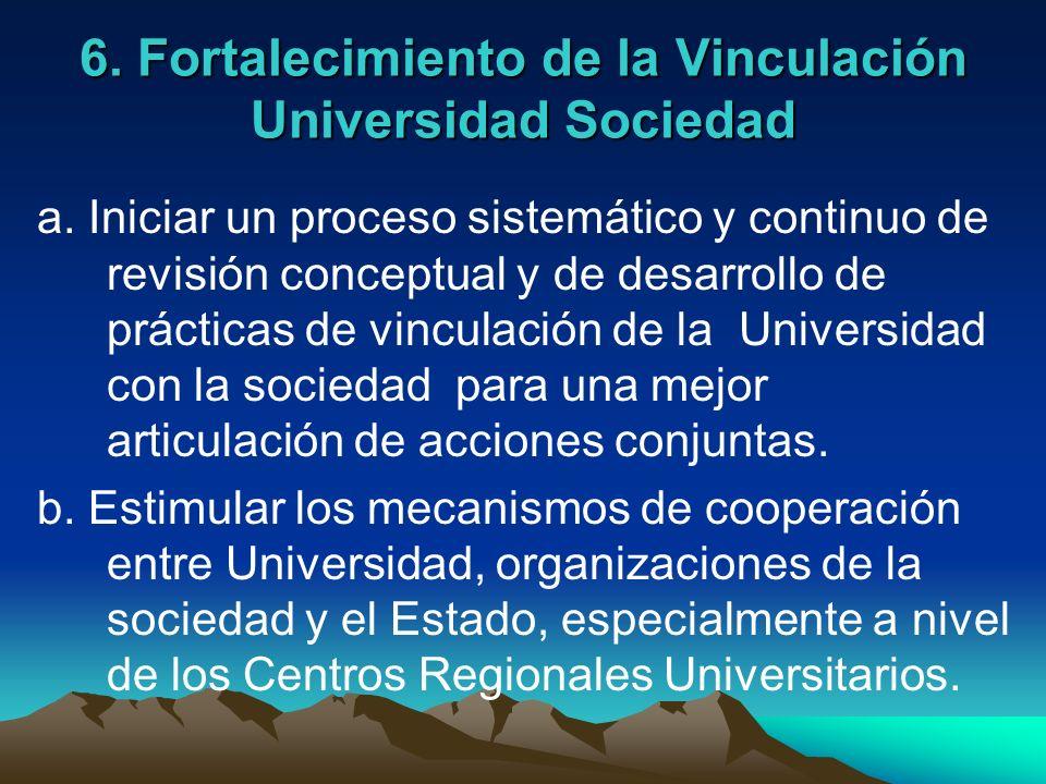 6. Fortalecimiento de la Vinculación Universidad Sociedad a. Iniciar un proceso sistemático y continuo de revisión conceptual y de desarrollo de práct