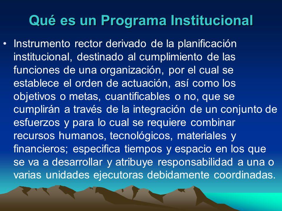 Qué es un Programa Institucional Instrumento rector derivado de la planificación institucional, destinado al cumplimiento de las funciones de una orga