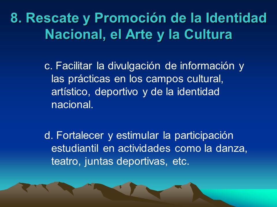 8. Rescate y Promoción de la Identidad Nacional, el Arte y la Cultura c. Facilitar la divulgación de información y las prácticas en los campos cultura