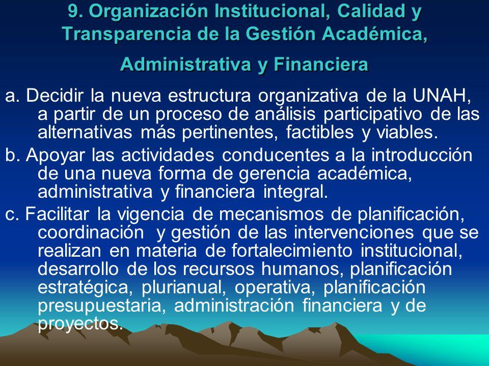 9. Organización Institucional, Calidad y Transparencia de la Gestión Académica, Administrativa y Financiera a. Decidir la nueva estructura organizativ