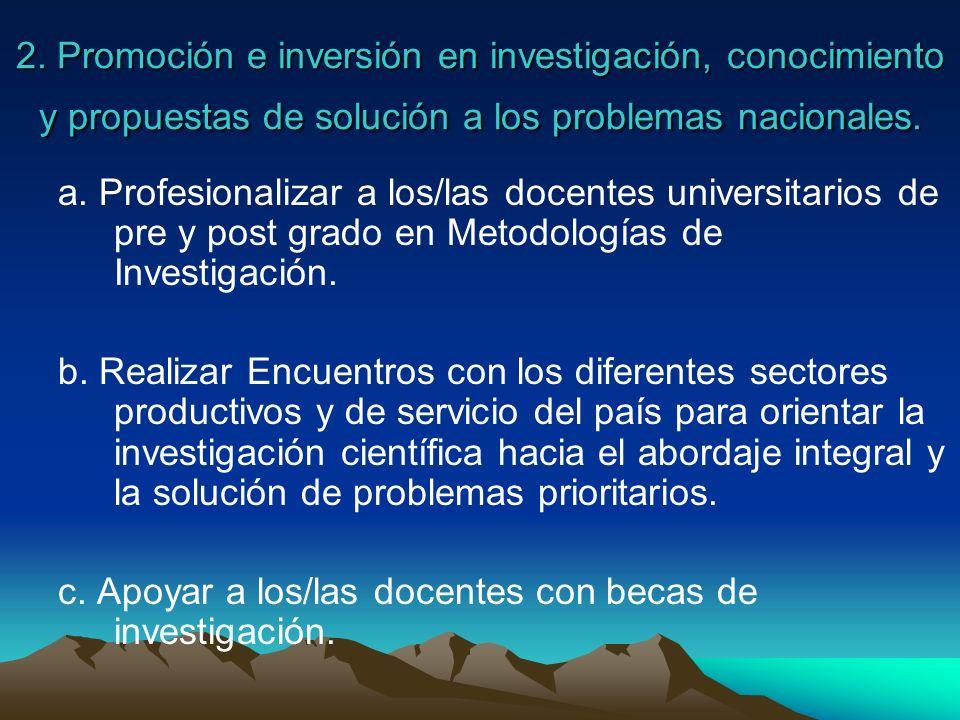 2. Promoción e inversión en investigación, conocimiento y propuestas de solución a los problemas nacionales. a. Profesionalizar a los/las docentes uni
