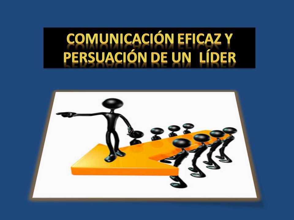 El Proceso de Comunicación Eficaz del Líder La convicción: es el acto por el cual el individuo establece con otro un contacto que le permite transmitir una información y es eficaz cuando el receptor interpreta el mensaje en el sentido que pretende el emisor.