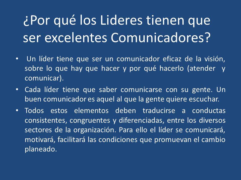 ¿Por qué los Lideres tienen que ser excelentes Comunicadores? Un líder tiene que ser un comunicador eficaz de la visión, sobre lo que hay que hacer y
