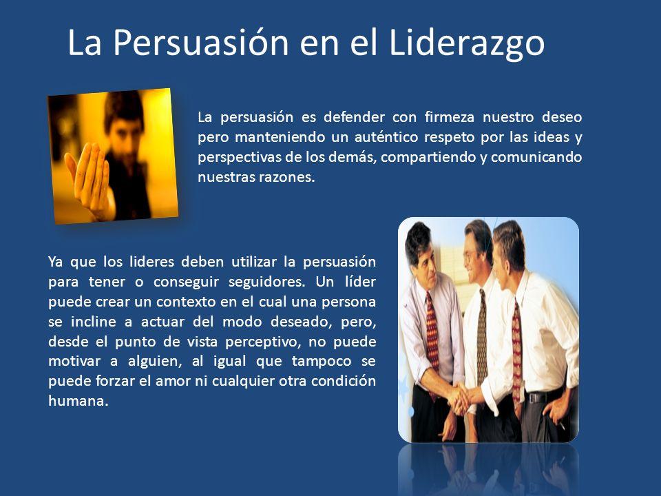 Ya que los lideres deben utilizar la persuasión para tener o conseguir seguidores. Un líder puede crear un contexto en el cual una persona se incline