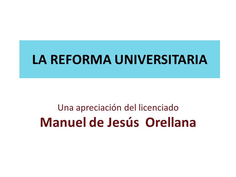 LA REFORMA UNIVERSITARIA Una apreciación del licenciado Manuel de Jesús Orellana