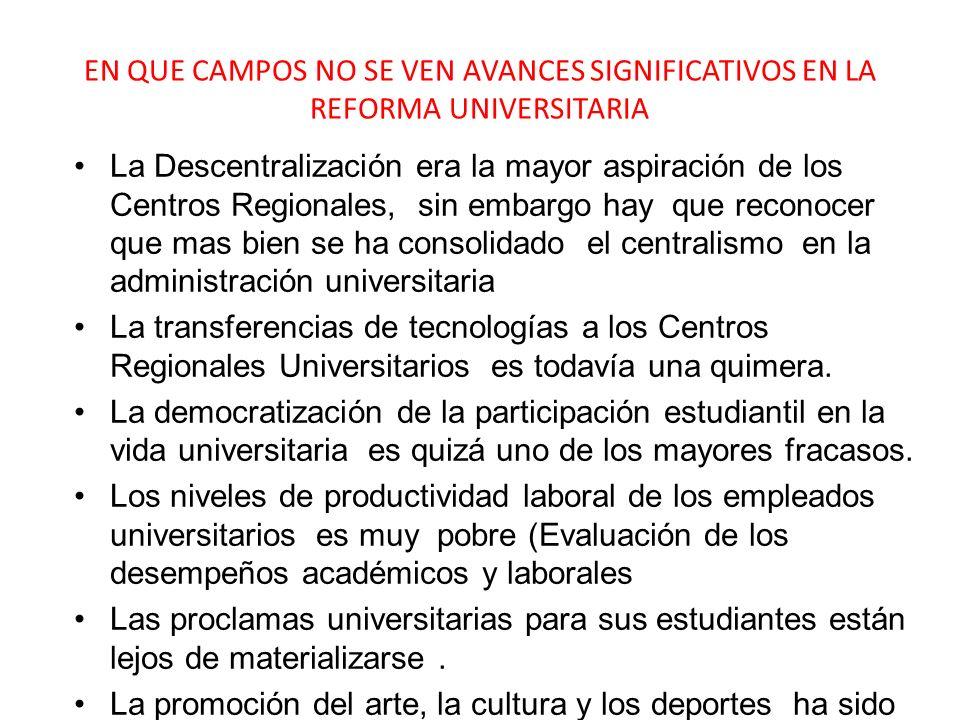 EN QUE CAMPOS NO SE VEN AVANCES SIGNIFICATIVOS EN LA REFORMA UNIVERSITARIA La Descentralización era la mayor aspiración de los Centros Regionales, sin