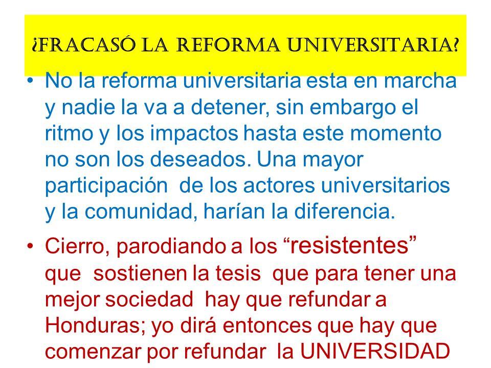 ¿FRACASÓ LA REFORMA UNIVERSITARIA? No la reforma universitaria esta en marcha y nadie la va a detener, sin embargo el ritmo y los impactos hasta este