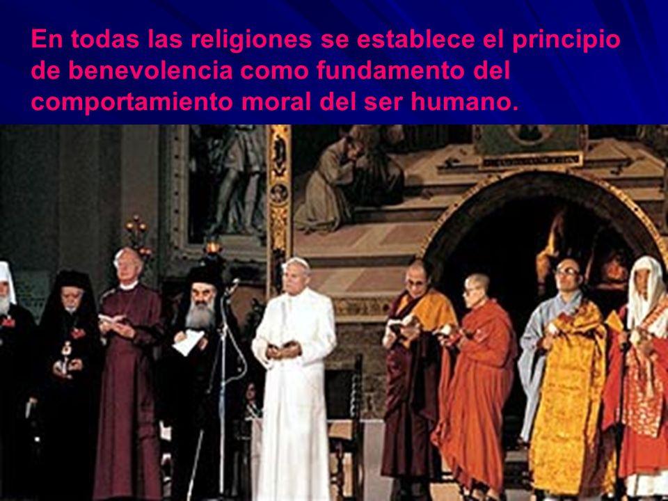 En todas las religiones se establece el principio de benevolencia como fundamento del comportamiento moral del ser humano.
