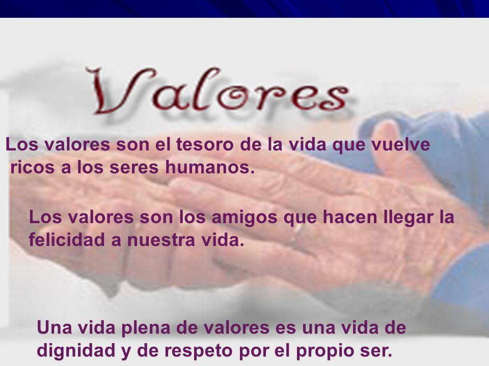 Los valores son el tesoro de la vida que vuelve ricos a los seres humanos. Los valores son los amigos que hacen llegar la felicidad a nuestra vida. Un
