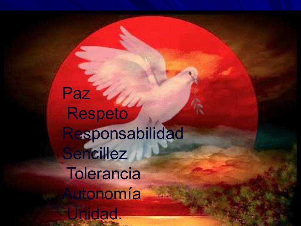 Paz Respeto Responsabilidad Sencillez Tolerancia Autonomía Unidad.