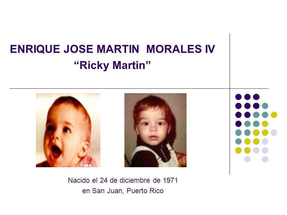 ENRIQUE JOSE MARTIN MORALES IV Ricky Martin Nacido el 24 de diciembre de 1971 en San Juan, Puerto Rico