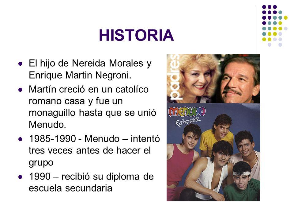 HISTORIA El hijo de Nereida Morales y Enrique Martin Negroni. Martín creció en un catolíco romano casa y fue un monaguillo hasta que se unió Menudo. 1