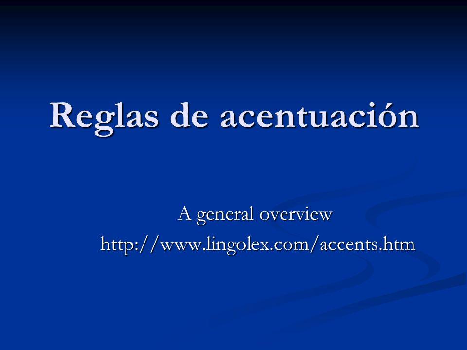 Reglas de acentuación A general overview http://www.lingolex.com/accents.htm http://www.lingolex.com/accents.htm