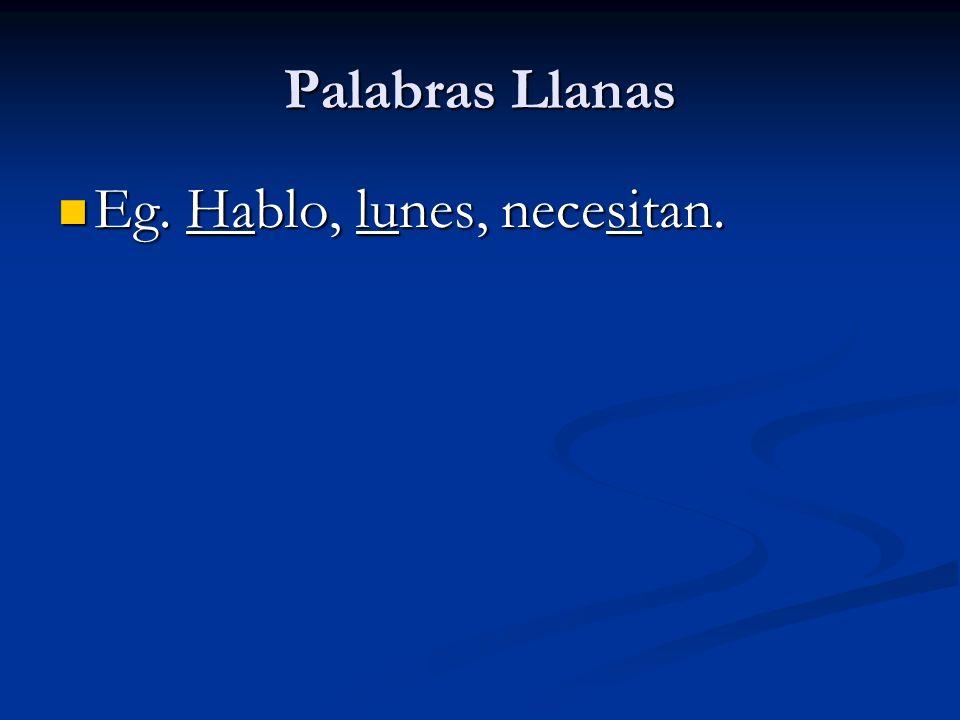 Palabras Llanas Eg. Hablo, lunes, necesitan. Eg. Hablo, lunes, necesitan.