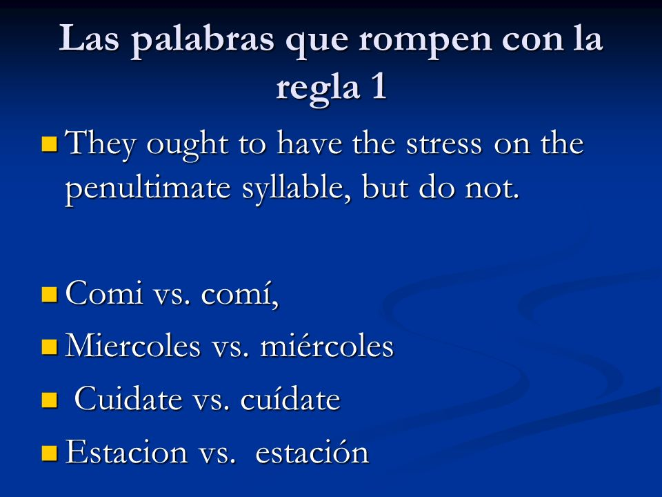Las palabras que rompen con la regla 1 They ought to have the stress on the penultimate syllable, but do not.
