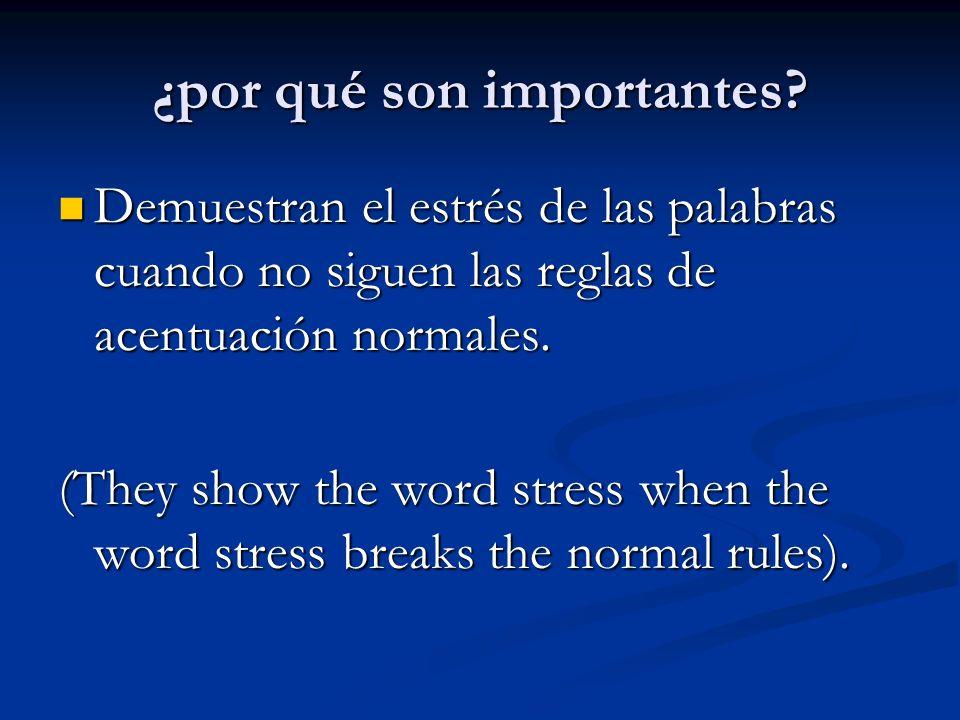 ¿por qué son importantes? Demuestran el estrés de las palabras cuando no siguen las reglas de acentuación normales. Demuestran el estrés de las palabr