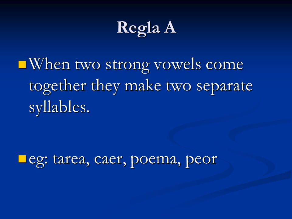 Regla A When two strong vowels come together they make two separate syllables.