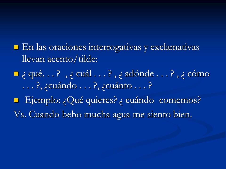 En las oraciones interrogativas y exclamativas llevan acento/tilde: En las oraciones interrogativas y exclamativas llevan acento/tilde: ¿ qué... ?, ¿