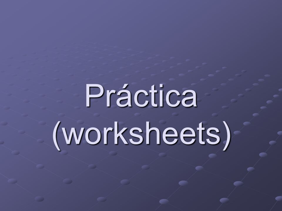 Práctica (worksheets)