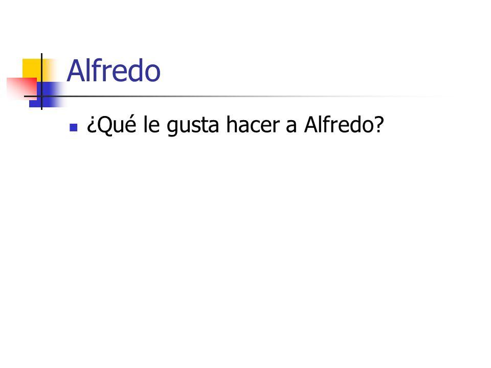 Alfredo ¿Qué le gusta hacer a Alfredo?