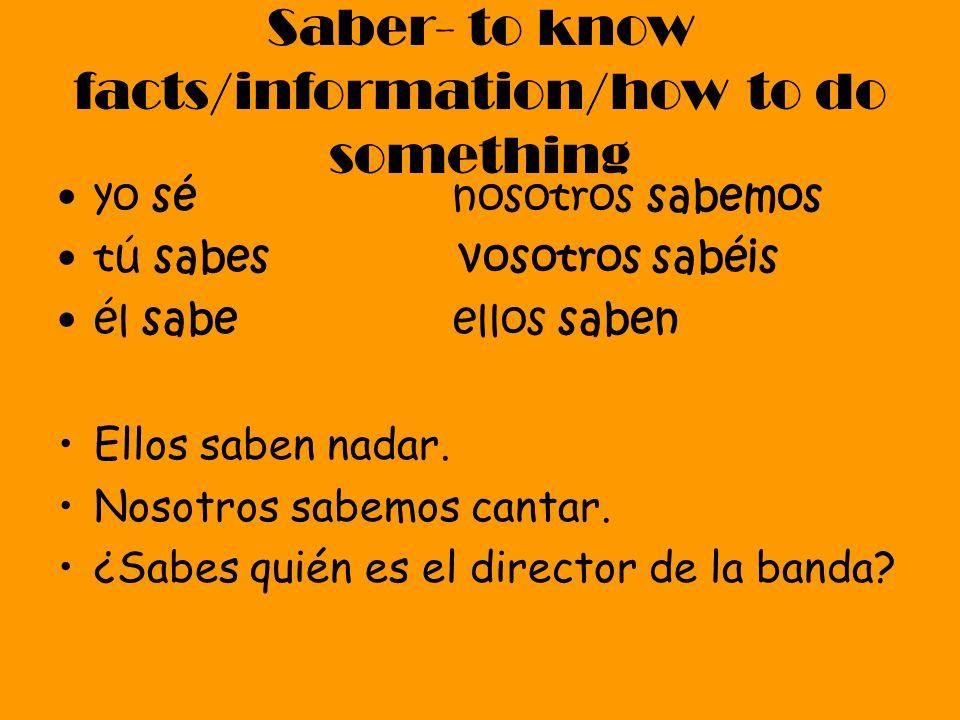 Saber- to know facts/information/how to do something yo sé nosotros sabemos tú sabes vosotros sabéis él sabe ellos saben Ellos saben nadar.