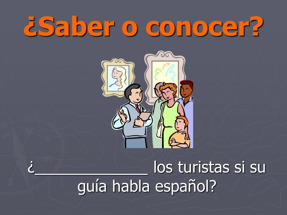 ¿Saber o conocer ¿_____________ los turistas si su guía habla español