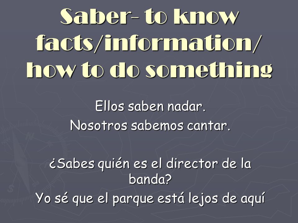 Saber- to know facts/information/ how to do something Ellos saben nadar.