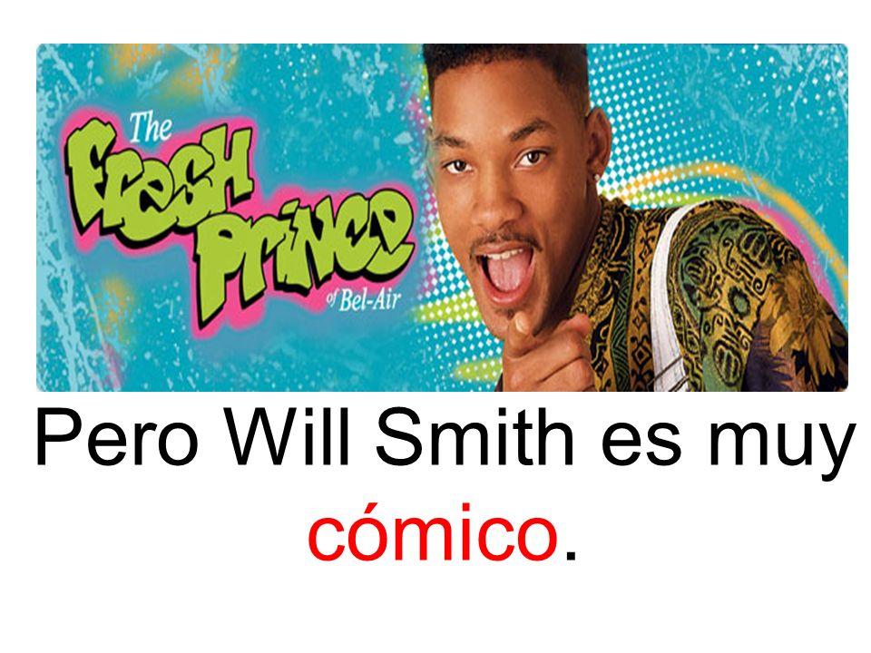 Pero Will Smith es muy cómico.