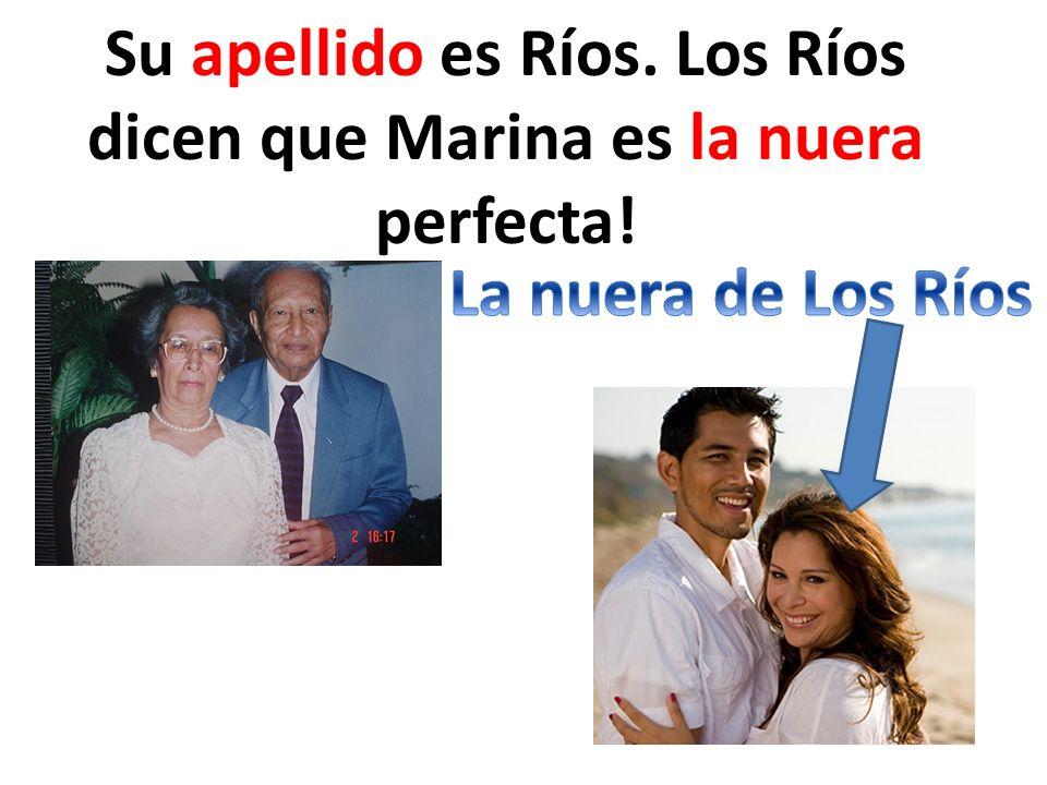 Su apellido es Ríos. Los Ríos dicen que Marina es la nuera perfecta!