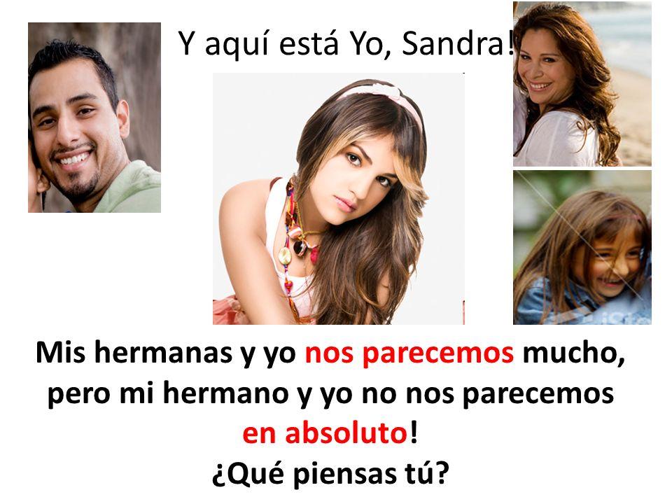Y aquí está Yo, Sandra! Mis hermanas y yo nos parecemos mucho, pero mi hermano y yo no nos parecemos en absoluto! ¿Qué piensas tú?