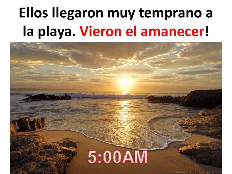 Ellos llegaron muy temprano a la playa. Vieron el amanecer!