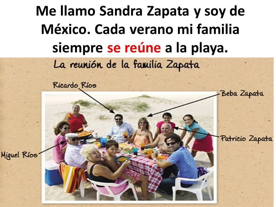 Me llamo Sandra Zapata y soy de México. Cada verano mi familia siempre se reúne a la playa.