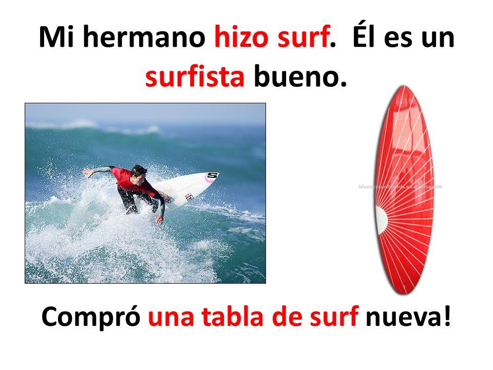 Mi hermano hizo surf. Él es un surfista bueno. Compró una tabla de surf nueva!