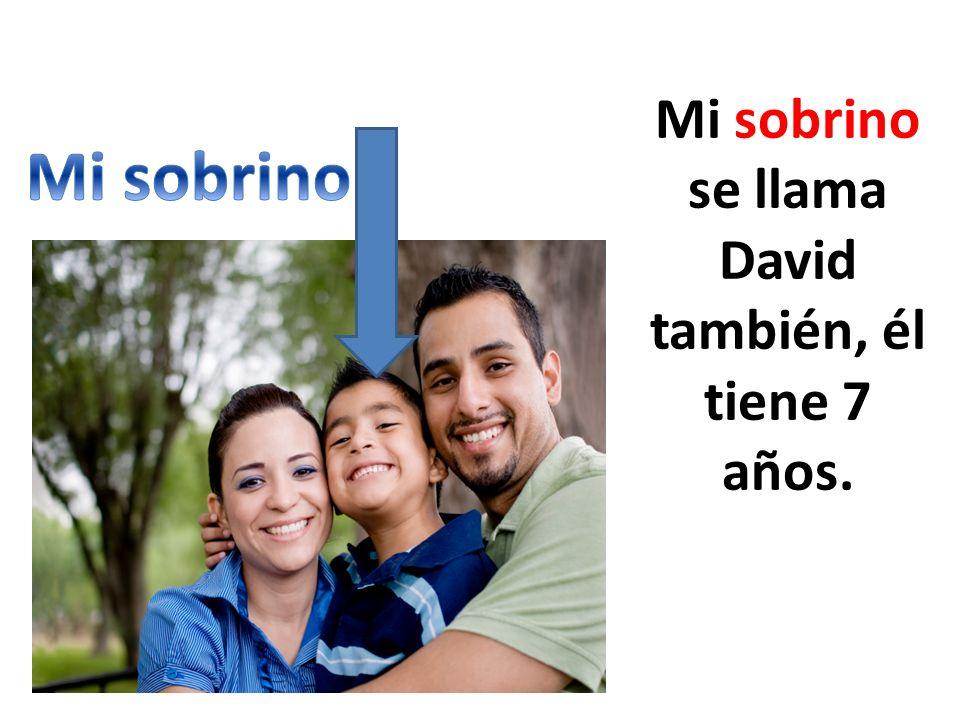 Mi sobrino se llama David también, él tiene 7 años.