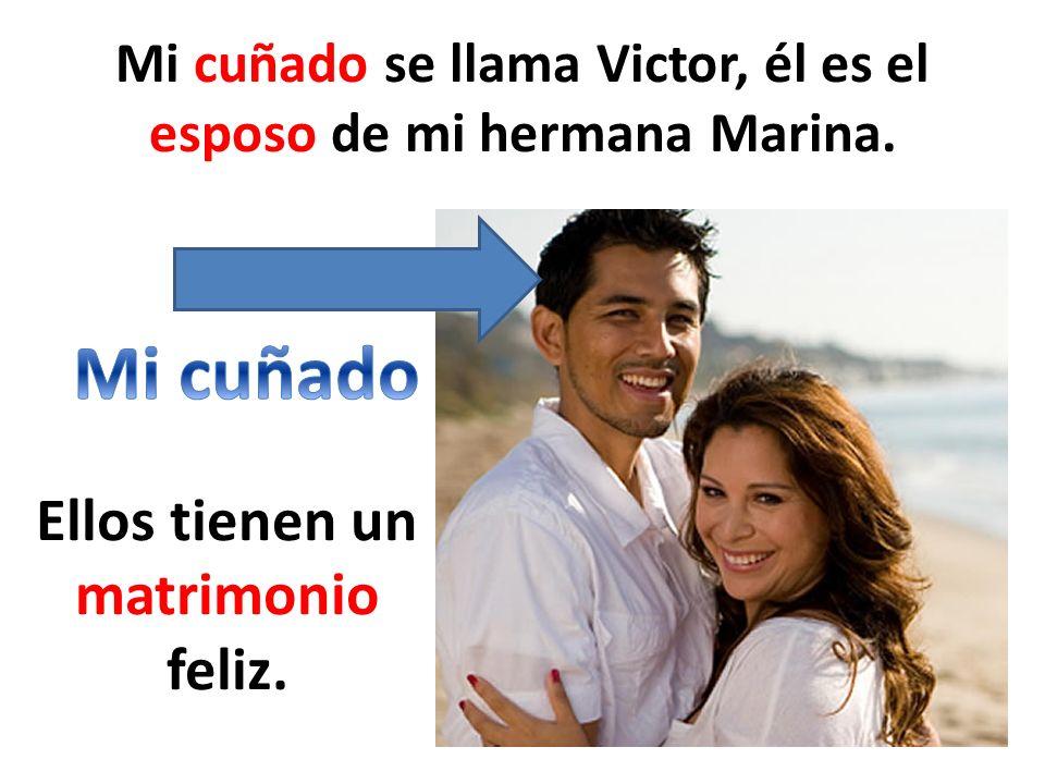 Mi cuñado se llama Victor, él es el esposo de mi hermana Marina. Ellos tienen un matrimonio feliz.