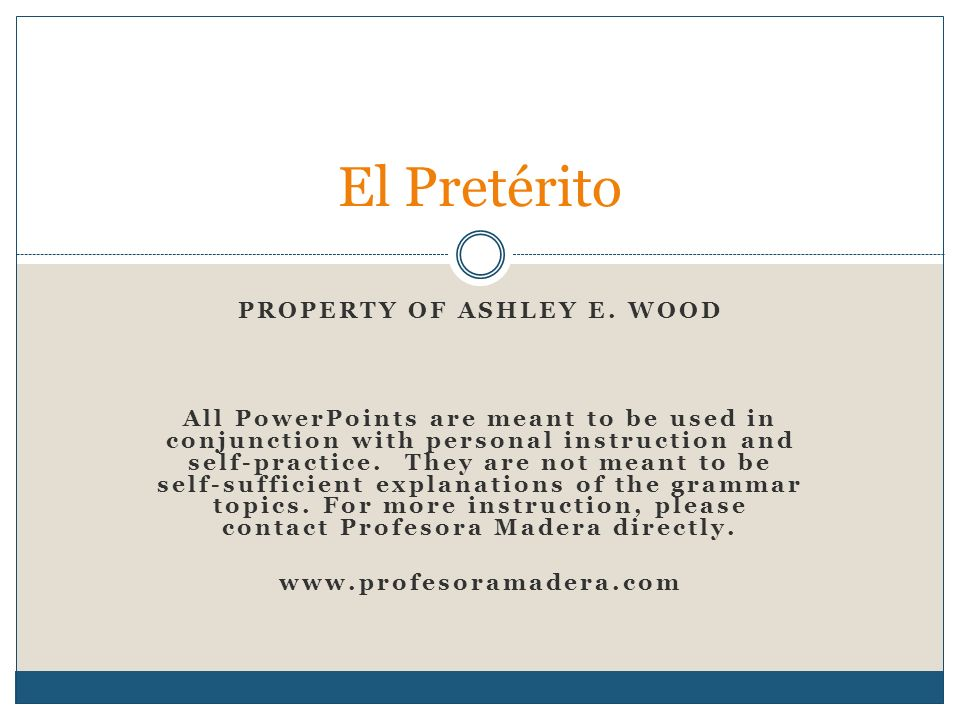 Uses We use the preterit (el pretérito) to talk about actions that were completed in the past.