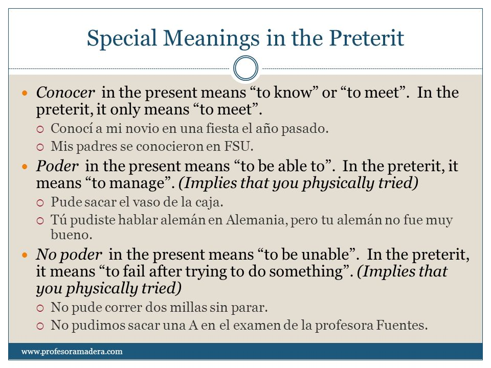 Special Meanings in the Preterit Conocer in the present means to know or to meet. In the preterit, it only means to meet. Conocí a mi novio en una fie