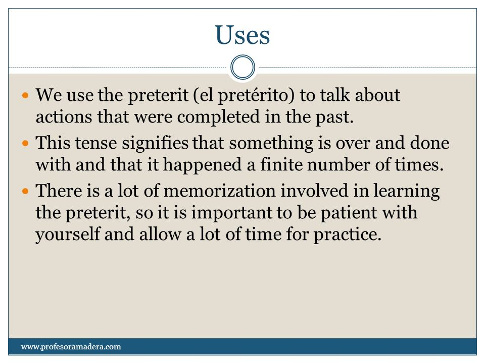 Forms Here are the endings to conjugate regular verbs in the preterit: Subject-ar-er/-ir yo-é-í tú-aste-iste él/ella/Ud.-ó-ió nosotros/as-amos-imos vosotros/as-asteis-isteis ellos/ellas/Uds.-aron-ieron yo + bailar = bailé www.profesoramadera.com