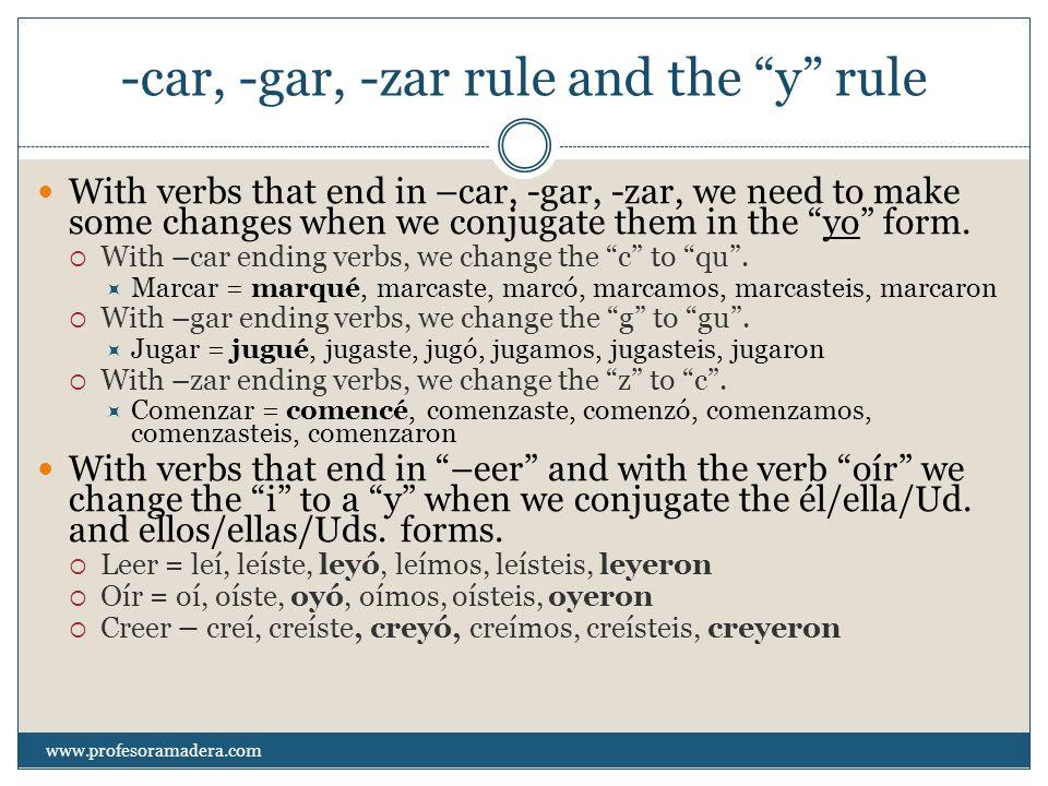 Examples of the –car, -gar, -zar rule Ayer, abracé a mi novio.
