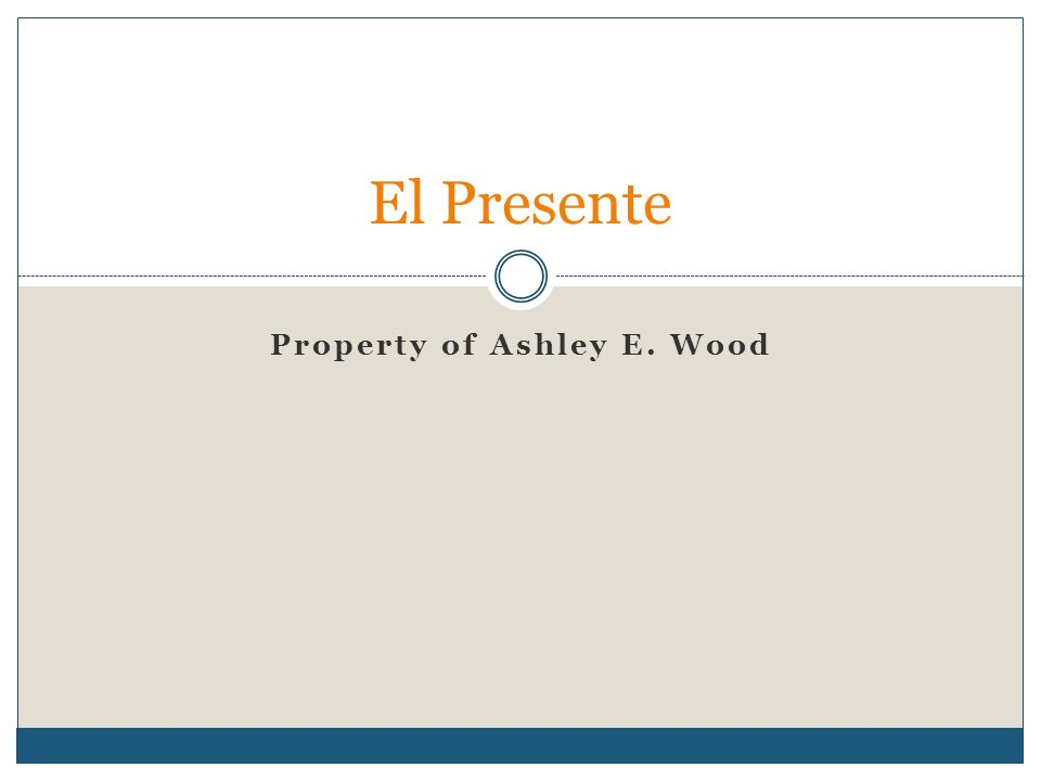Property of Ashley E. Wood El Presente