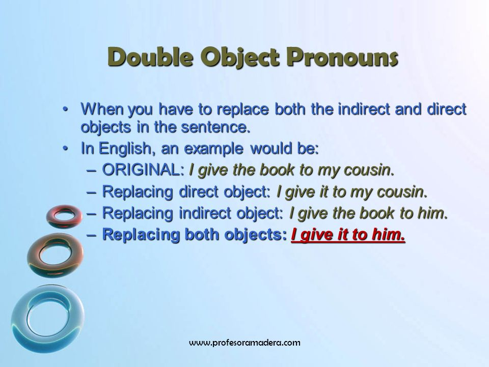 Indirect Object Pronouns (IOP) me te le nos les Direct Object Pronouns (DOP) me te lo/la nos los/las The Pronouns sese sese When we combine IOP and DOP in the same sentence, le and les become se We normally combine any IOP with a third-person DOP (lo, la, los, or las).