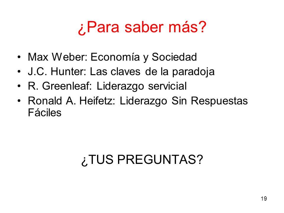 19 ¿Para saber más? Max Weber: Economía y Sociedad J.C. Hunter: Las claves de la paradoja R. Greenleaf: Liderazgo servicial Ronald A. Heifetz: Lideraz