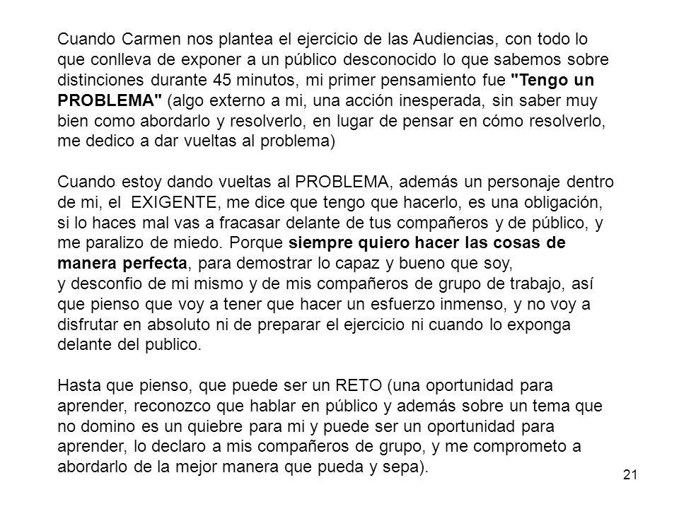 21 Cuando Carmen nos plantea el ejercicio de las Audiencias, con todo lo que conlleva de exponer a un público desconocido lo que sabemos sobre distinc