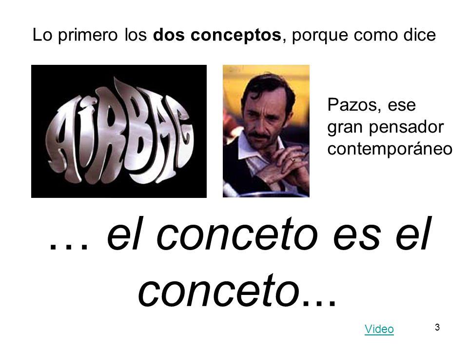 3 … el conceto es el conceto... Pazos, ese gran pensador contemporáneo Lo primero los dos conceptos, porque como dice Video
