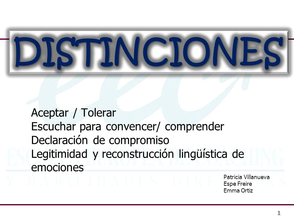 1 Aceptar / Tolerar Escuchar para convencer/ comprender Declaración de compromiso Legitimidad y reconstrucción lingüística de emociones Patricia Villa