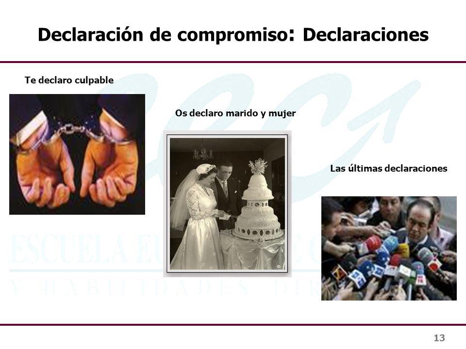 13 Declaración de compromiso : Declaraciones Te declaro culpable Os declaro marido y mujer Las últimas declaraciones